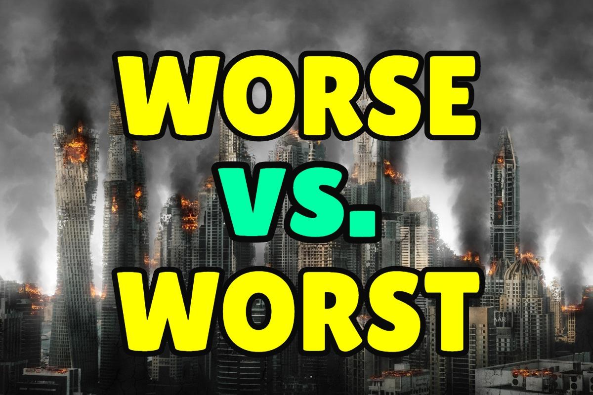 Worst Vs Worse